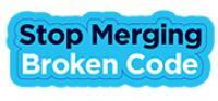 StopMergingBrokenCode